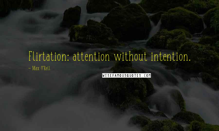 Max O'Rell Quotes: Flirtation: attention without intention.