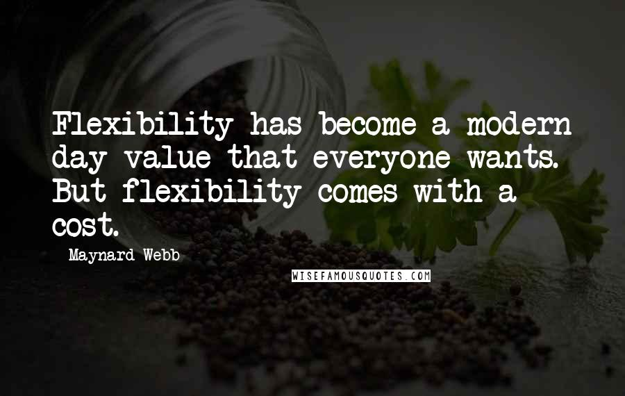 Maynard Webb Quotes: Flexibility has become a modern day value that everyone wants. But flexibility comes with a cost.
