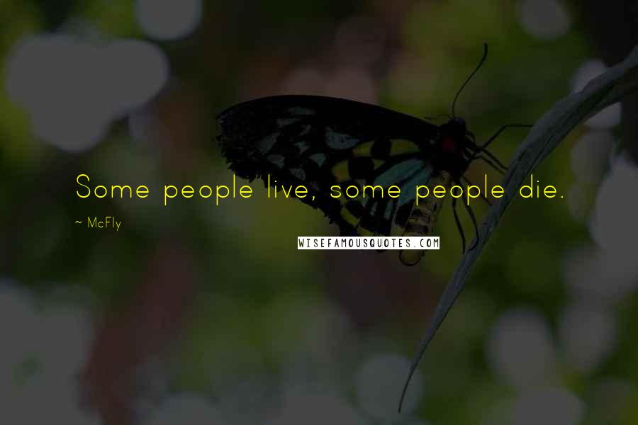 McFly Quotes: Some people live, some people die.