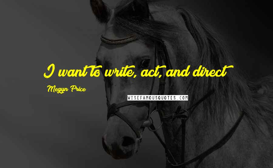 Megyn Price Quotes: I want to write, act, and direct!