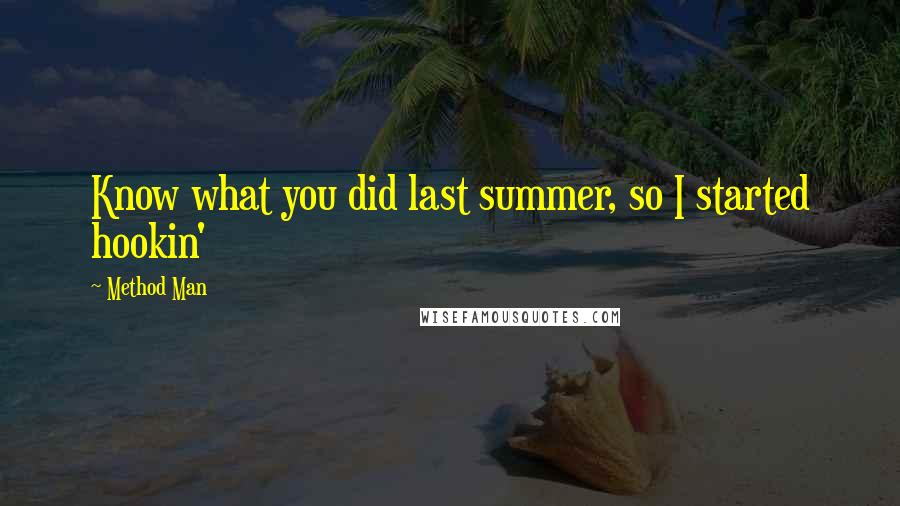 Method Man Quotes Know What You Did Last Summer So I Started