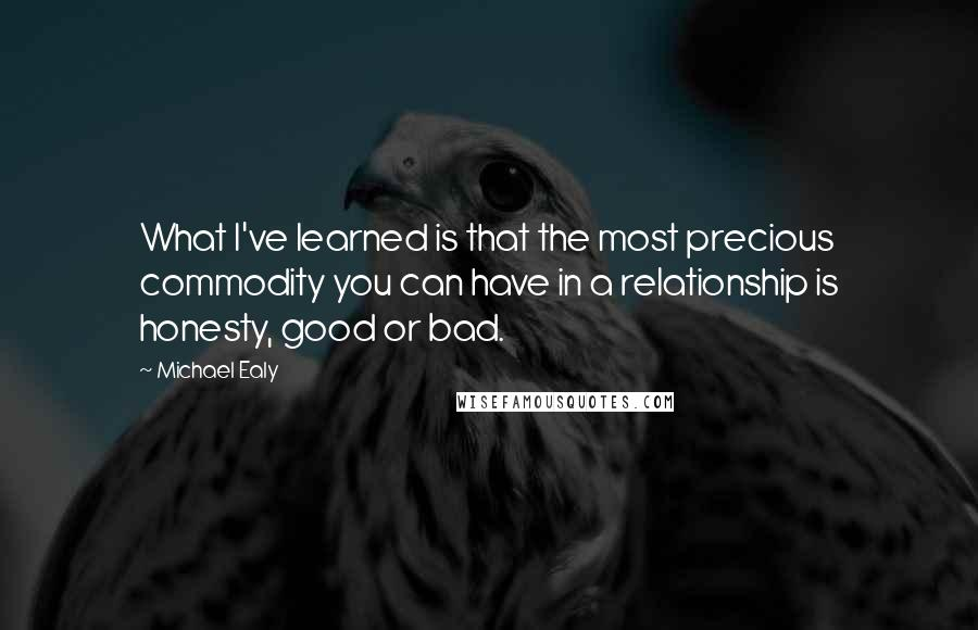 Michael Ealy Quotes: What I've learned is that the most precious commodity you can have in a relationship is honesty, good or bad.