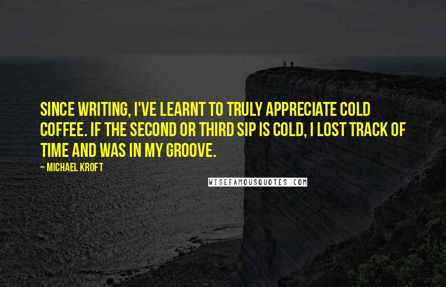 michael kroft quotes since writing i ve learnt to truly