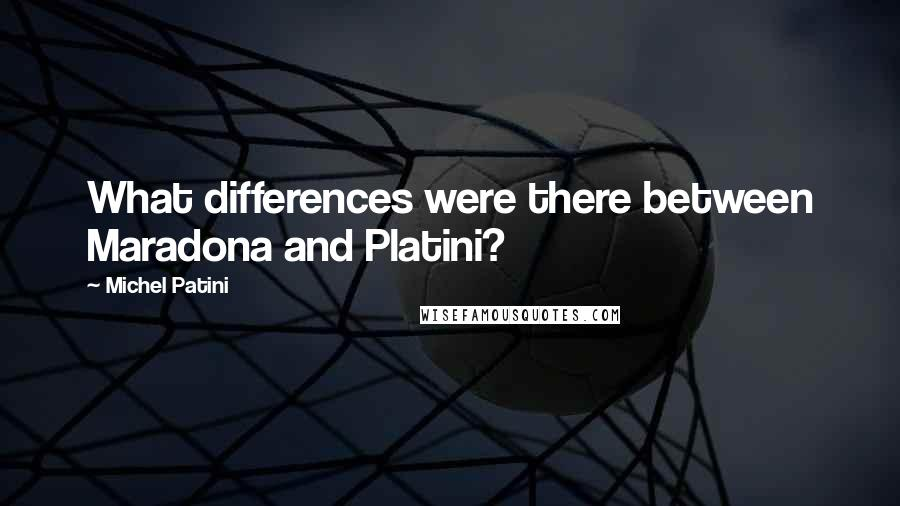 Michel Patini Quotes: What differences were there between Maradona and Platini?