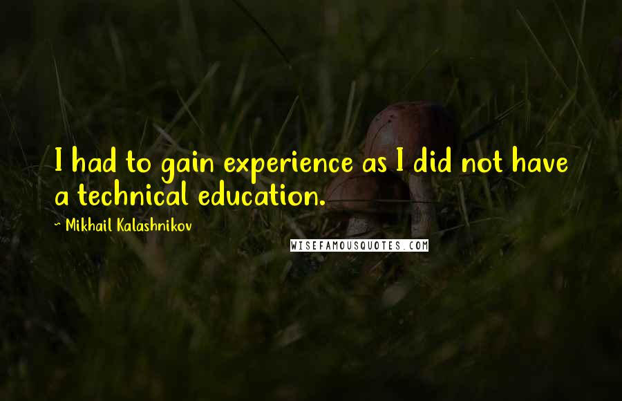 mikhail kalashnikov quotes i had to gain experience as i did not