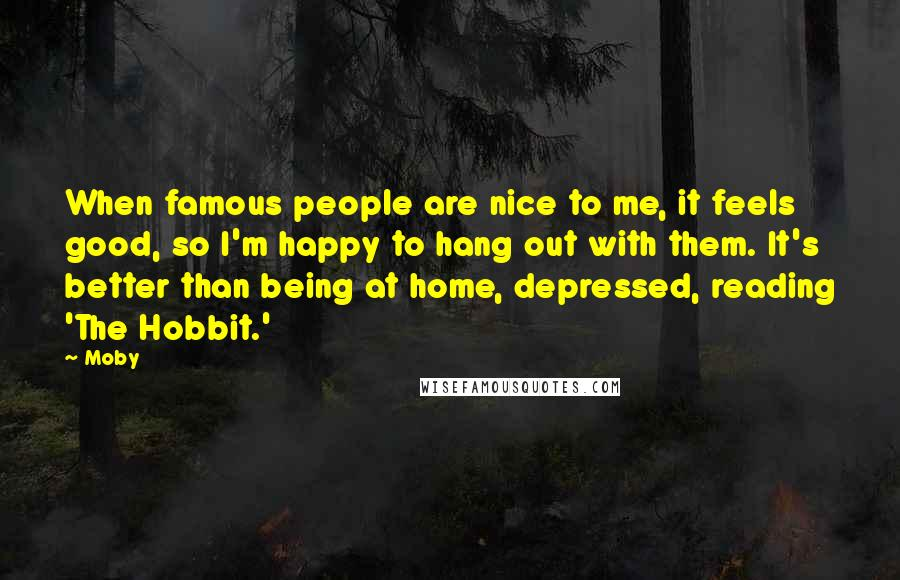 moby quotes when famous people are nice to me it feels good so