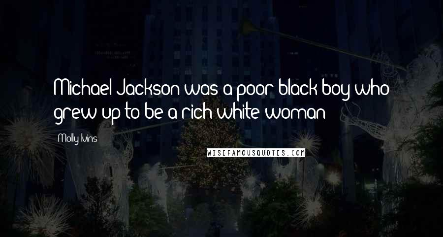 Molly Ivins Quotes Michael Jackson Was A Poor Black Boy Who Grew Up