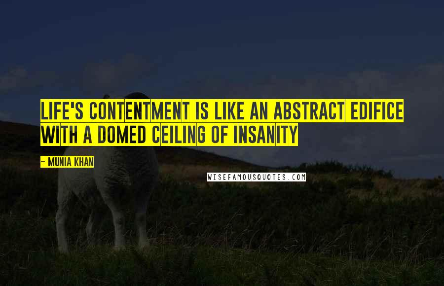 Munia Khan Quotes Life039s Contentment Is Like An Abstract
