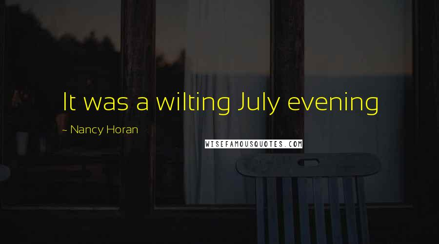 Nancy Horan Quotes: It was a wilting July evening
