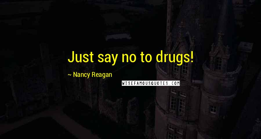 Nancy Reagan Quotes: Just say no to drugs!
