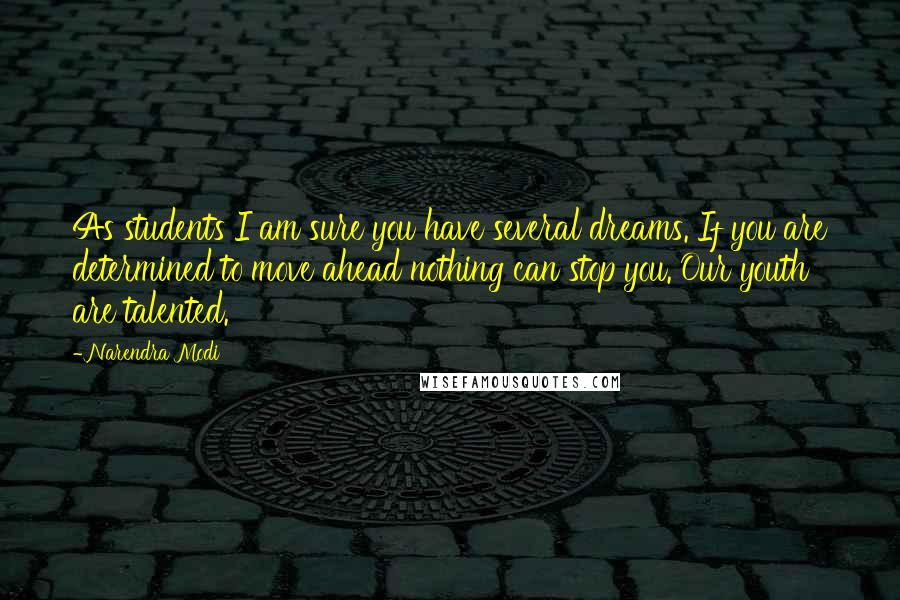 Narendra Modi Quotes: As students I am sure you have several dreams. If you are determined to move ahead nothing can stop you. Our youth are talented.