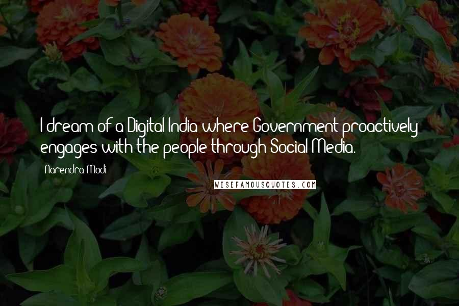 Narendra Modi Quotes: I dream of a Digital India where Government proactively engages with the people through Social Media.