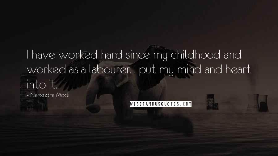 Narendra Modi Quotes: I have worked hard since my childhood and worked as a labourer. I put my mind and heart into it.