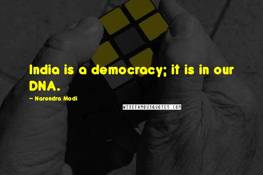 Narendra Modi Quotes: India is a democracy; it is in our DNA.