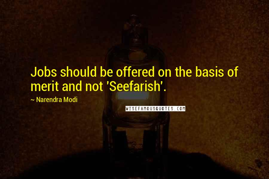 Narendra Modi Quotes: Jobs should be offered on the basis of merit and not 'Seefarish'.