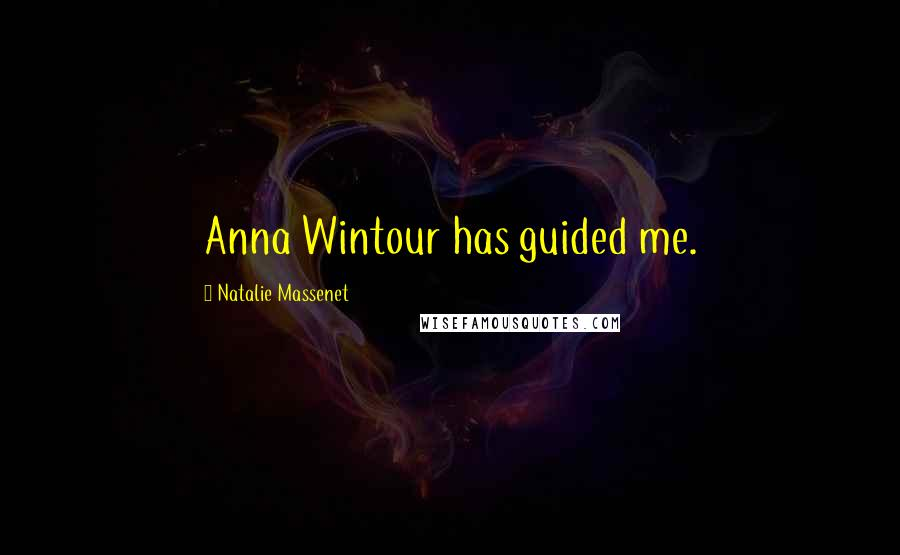 Natalie Massenet Quotes: Anna Wintour has guided me.