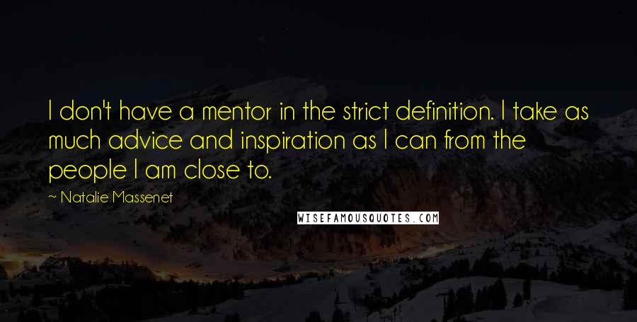 Natalie Massenet Quotes: I don't have a mentor in the strict definition. I take as much advice and inspiration as I can from the people I am close to.