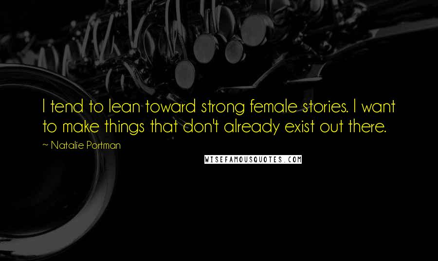Natalie Portman Quotes: I tend to lean toward strong female ...