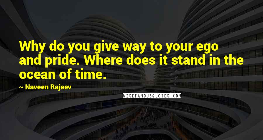 naveen rajeev quotes why do you give way to your ego and pride