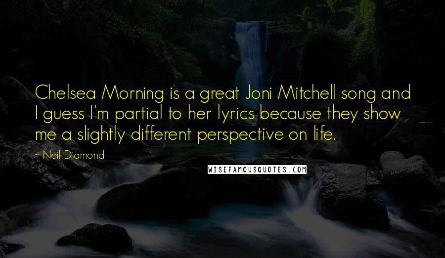 Neil Diamond Quotes: Chelsea Morning is a great Joni