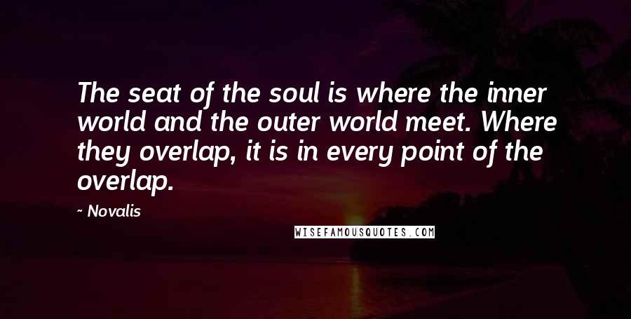 Novalis Quotes The Seat Of The Soul Is Where The Inner World And