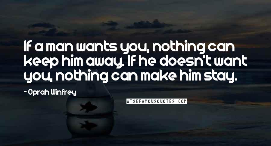 Oprah Winfrey Quotes If A Man Wants You Nothing Can Keep Him Away