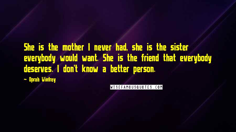 Oprah Winfrey Quotes She Is The Mother I Never Had She Is The