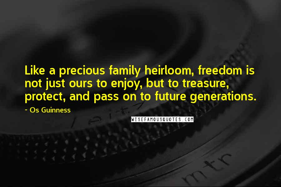 os guinness quotes like a precious family heirloom dom is
