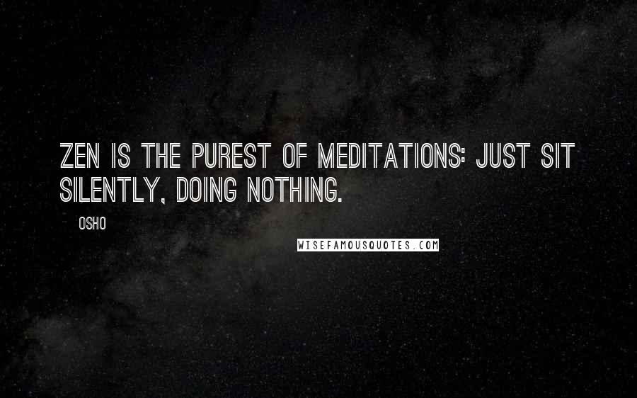 Osho Quotes Zen Is The Purest Of Meditations Just Sit