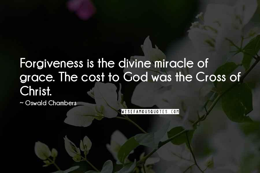 Oswald Chambers Quotes: Forgiveness is the divine miracle of