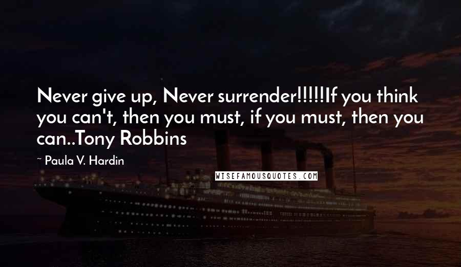 Paula V Hardin Quotes Never Give Up Never Surrenderif You