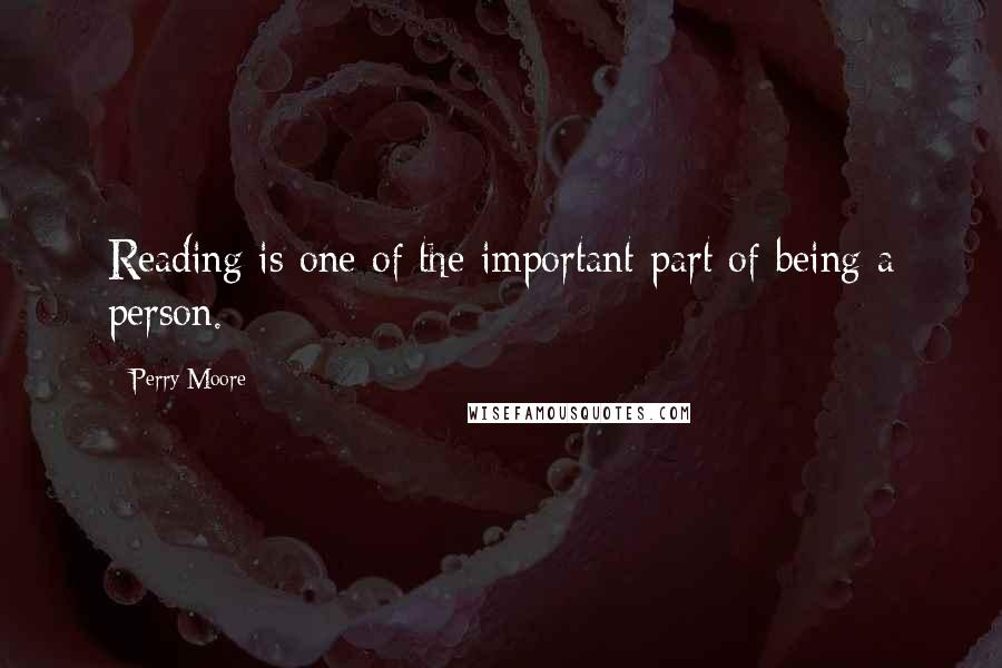 Perry Moore Quotes: Reading is one of the important part of being a person.