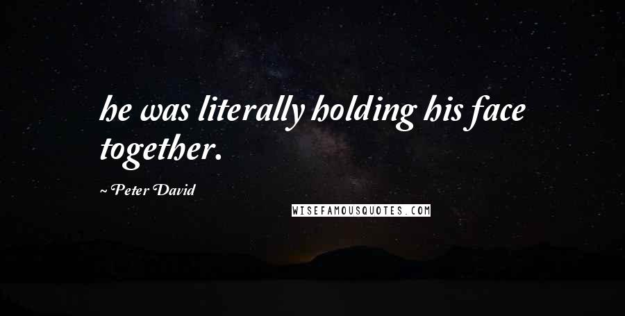 Peter David Quotes: he was literally holding his face together.