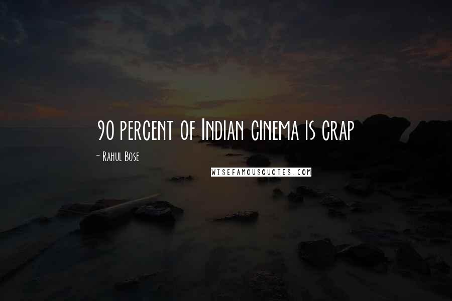 Rahul Bose Quotes: 90 percent of Indian cinema is crap