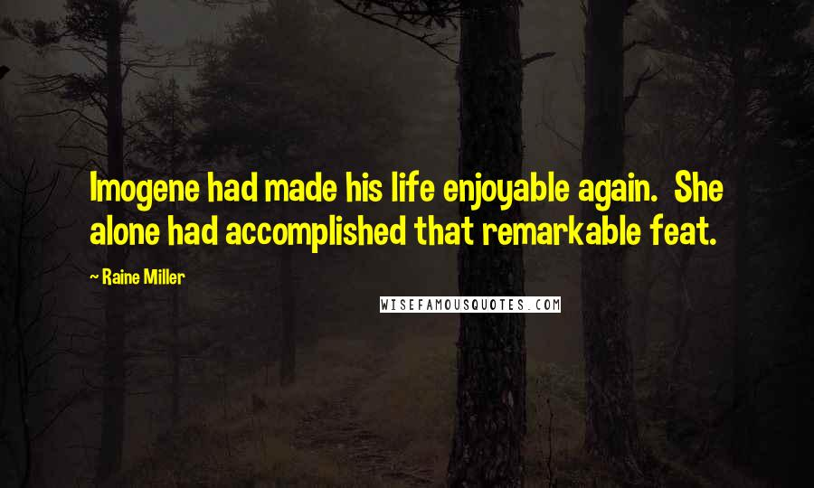 Raine Miller Quotes: Imogene had made his life enjoyable again.  She alone had accomplished that remarkable feat.