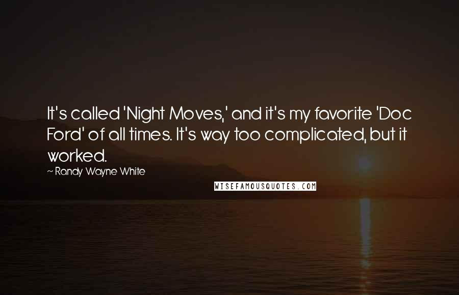 Randy Wayne White Quotes: It's called 'Night Moves,' and it's my favorite 'Doc Ford' of all times. It's way too complicated, but it worked.