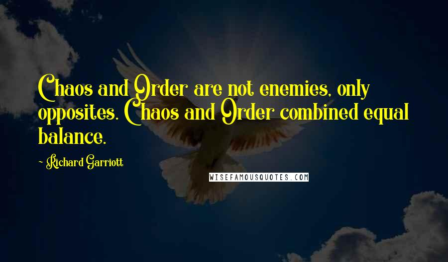 Richard Garriott Quotes: Chaos and Order are not enemies ...