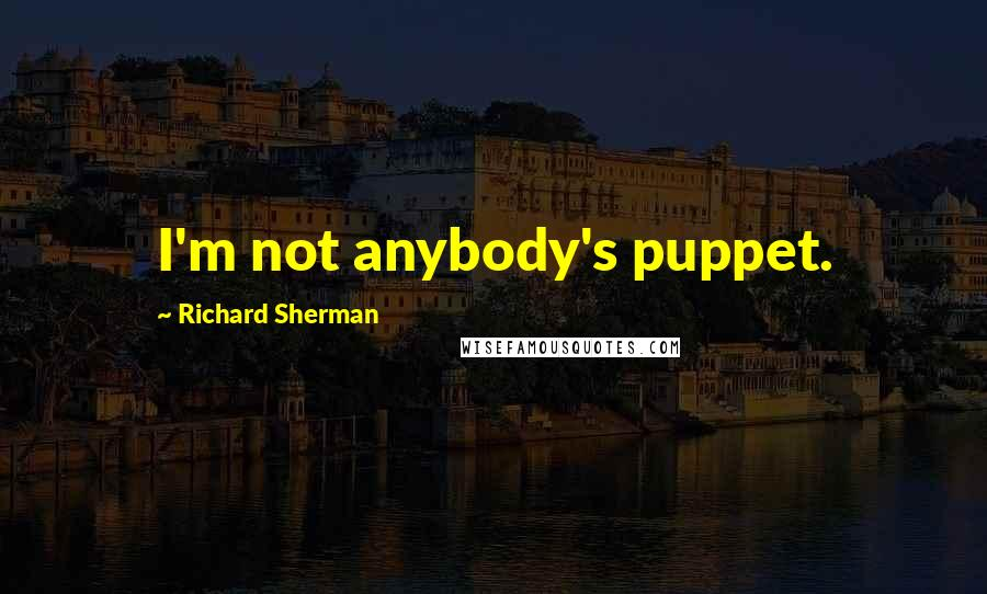 Richard Sherman Quotes: I'm not anybody's puppet.