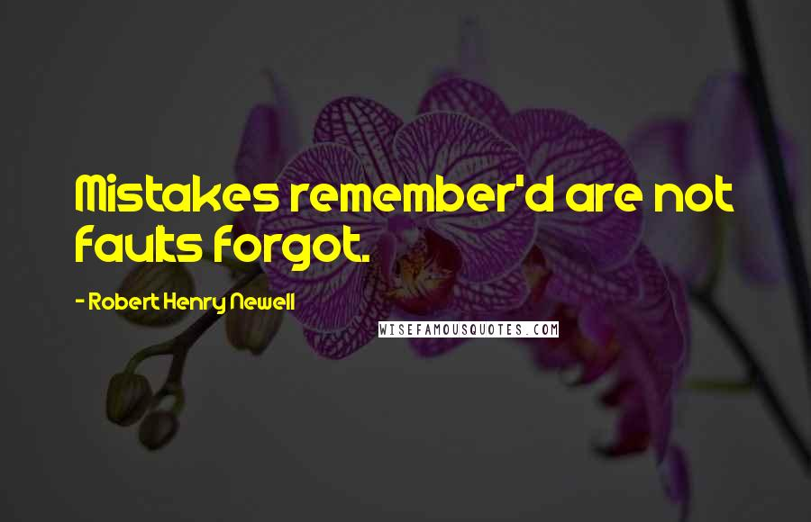 Robert Henry Newell Quotes: Mistakes remember'd are not faults forgot.