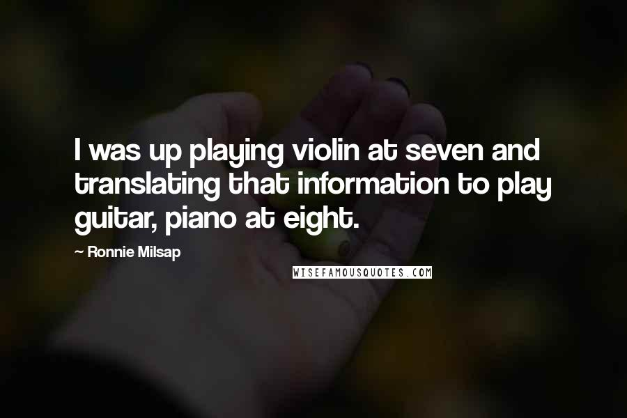 Ronnie Milsap Quotes: I was up playing violin at seven and translating that information to play guitar, piano at eight.