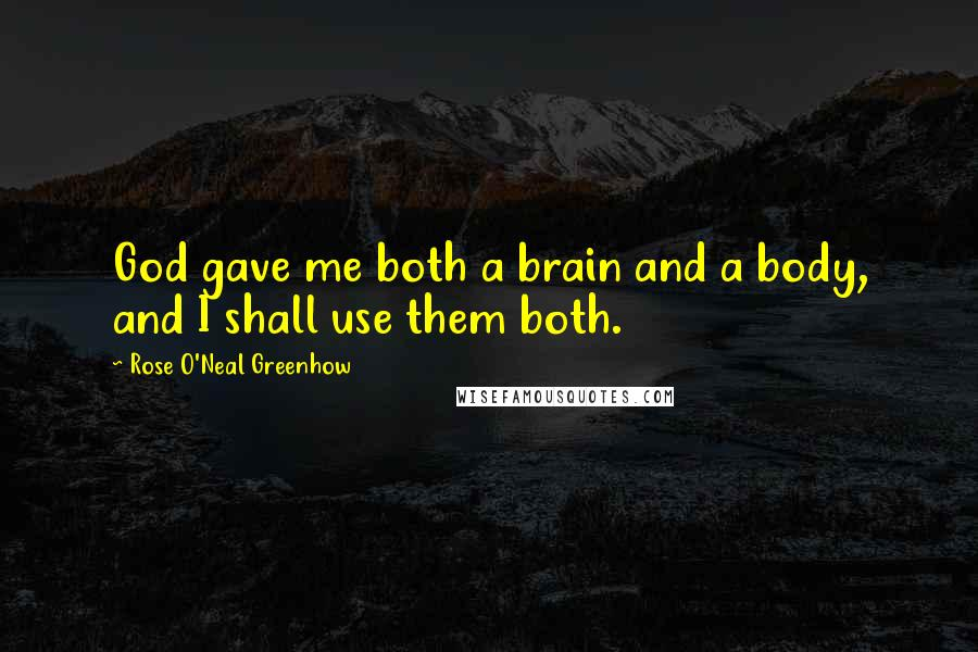 Rose O'Neal Greenhow Quotes: God gave me both a brain and a body, and I shall use them both.