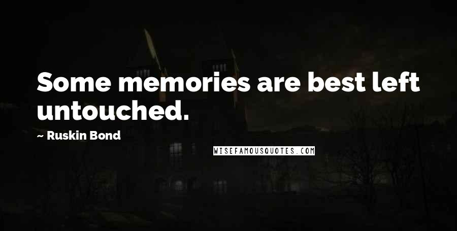 ruskin bond quotes some memories are best left untouched