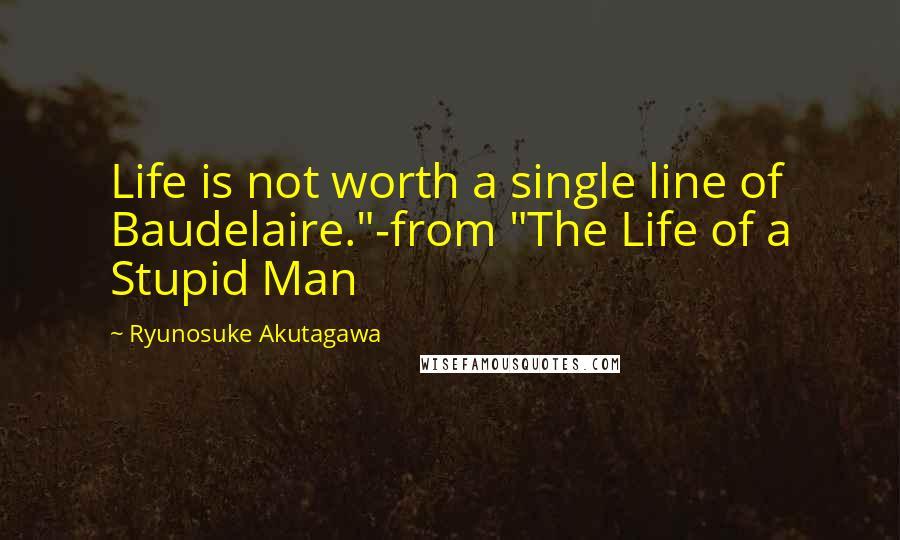 Ryunosuke Akutagawa Quotes: Life is not worth a single line ...