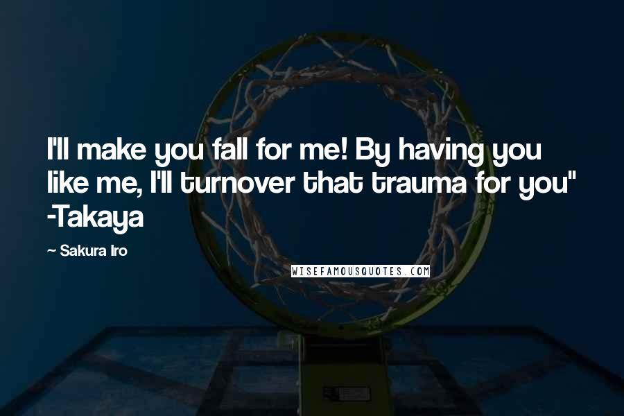 "Sakura Iro Quotes: I'll make you fall for me! By having you like me, I'll turnover that trauma for you"" -Takaya"