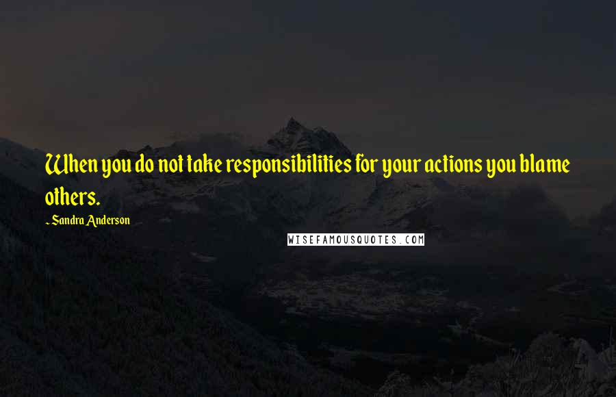 Sandra Anderson Quotes When You Do Not Take Responsibilities For