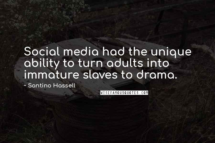 Santino Hassell Quotes: Social media had the unique ability ...