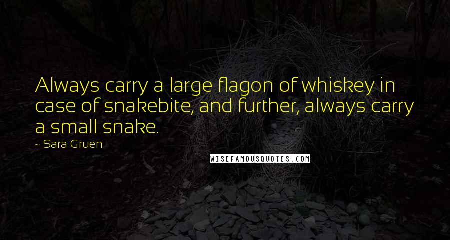 Sara Gruen Quotes: Always carry a large flagon of whiskey in case of snakebite, and further, always carry a small snake.