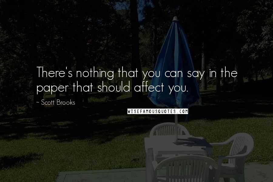 Scott Brooks Quotes: There's nothing that you can say in the paper that should affect you.