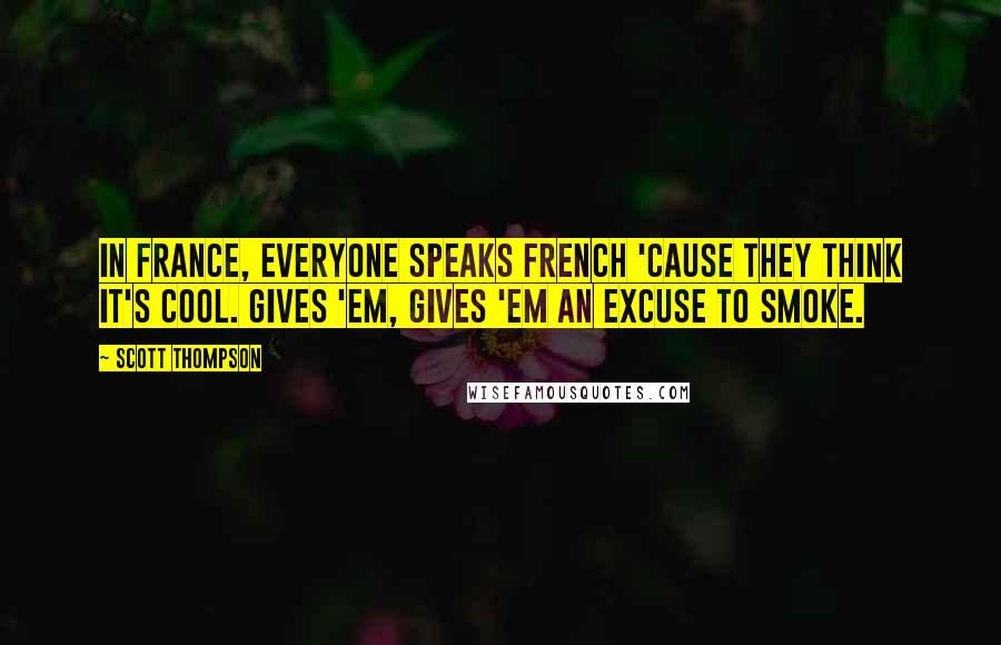 Scott Thompson Quotes In France Everyone Speaks French 039cause