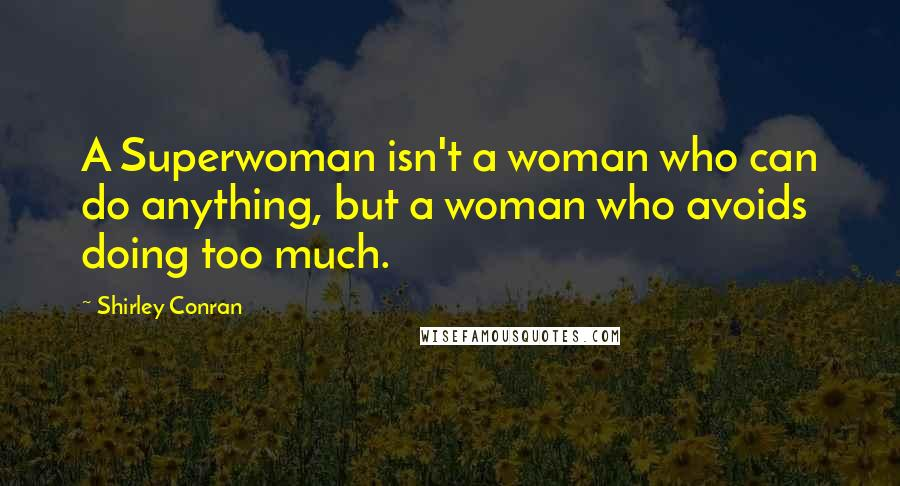 Shirley Conran Quotes: A Superwoman isn't a woman who can do anything, but a woman who avoids doing too much.